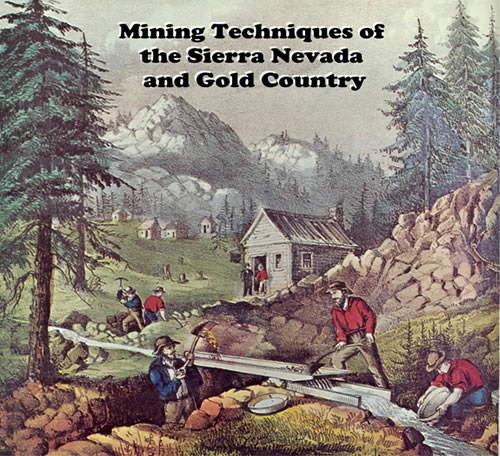 Mining Techniques of the Sierra Nevada and Gold Country